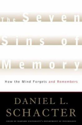 Cover image for The seven sins of memory : how the mind forgets and remembers