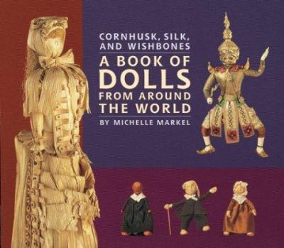 Cover image for Cornhusk, silk, and wishbones : a book of dolls from around the world