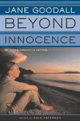 Cover image for Beyond innocence : an autobiography in letters : the later years