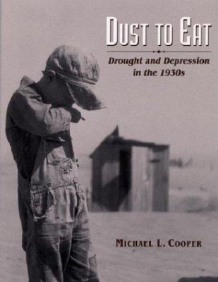 Cover image for Dust to eat : drought and depression in the 1930's