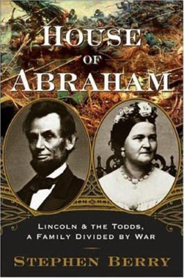 Cover image for House of Abraham : Lincoln and the Todds, a family divided by war
