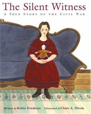 Cover image for The silent witness : a true story of the Civil War