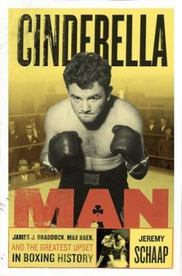 Cover image for Cinderella Man : James J. Braddock, Max Baer, and the greatest upset in boxing history