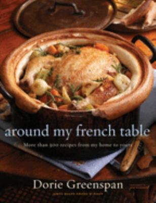 Cover image for Around my French table : more than 300 recipes from my home to yours