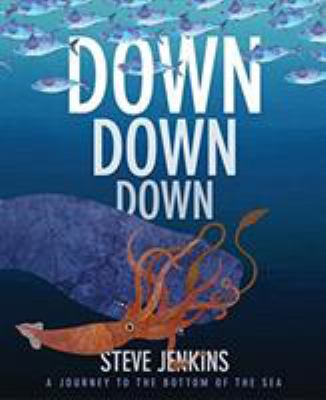 Cover image for Down, down, down : a journey to the bottom of the sea