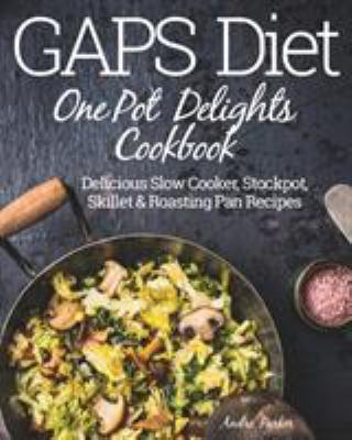 Cover image for GAPS diet one pot delights cookbook : delicious slow cooker, stockpot, skillet & roasting pan recipes
