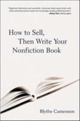 Cover image for How to sell, then write your nonfiction book : a comprehensive guide to getting published-from crafting a proposal to signing the contract and more