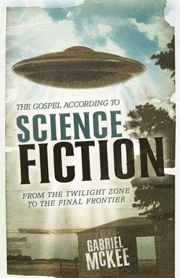 Cover image for The Gospel according to science fiction : from The twilight zone to the final frontier