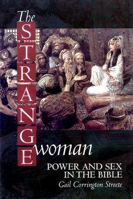 Cover image for The strange woman : power and sex in the Bible