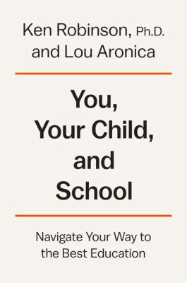 Cover image for You, your child, and school : navigate your way to the best education