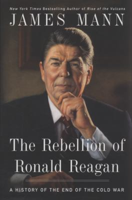 Cover image for The rebellion of Ronald Reagan : a history of the end of the Cold War