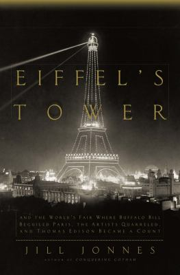 Cover image for Eiffel's tower : and the World's Fair where Buffalo Bill beguiled Paris, the artists quarreled, and Thomas Edison became a count