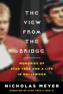 Cover image for The view from the bridge : memories of Star Trek and a life in Hollywood