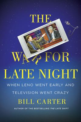 Cover image for The war for late night : when Leno went early and television went crazy