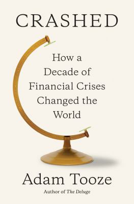 Cover image for Crashed : how a decade of financial crises changed the world