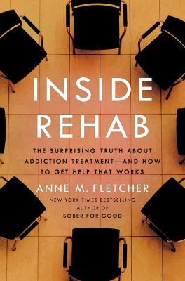 Cover image for Inside rehab : the surprising truth about addiction treatment : and how to get help that works