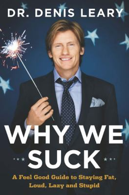 Cover image for Why we suck : a feel good guide to staying fat, loud, lazy and stupid