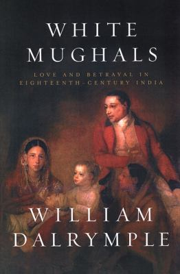 Cover image for White Mughals : love and betrayal in eighteenth-century India