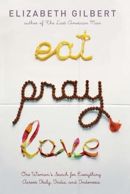 Cover image for Eat, pray, love : one woman's search for everything across Italy, India and Indonesia