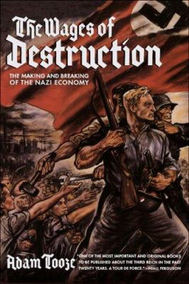 Cover image for The wages of destruction : the making and breaking of the Nazi economy