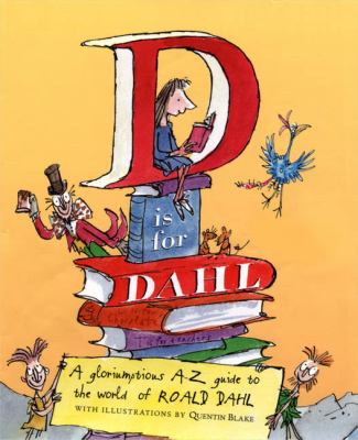 Cover image for D is for Dahl : a gloriumptious A-Z guide to the world of Roald Dahl