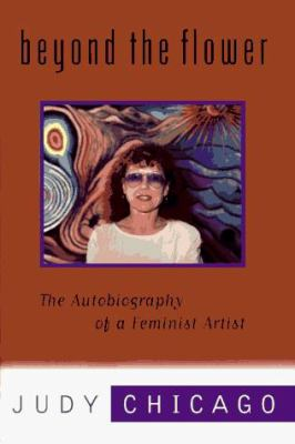 Cover image for Beyond the flower : the autobiography of a feminist artist