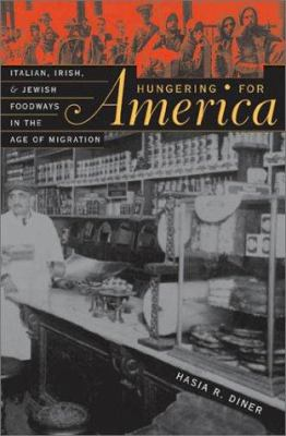 Cover image for Hungering for America : Italian, Irish, and Jewish foodways in the age of migration