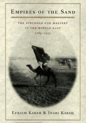 Cover image for Empires of the sand : the struggle for mastery in the Middle East, 1789-1923