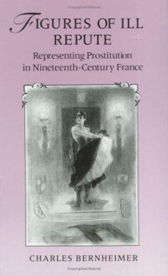 Cover image for Figures of ill repute : representing prostitution in nineteenth-century France