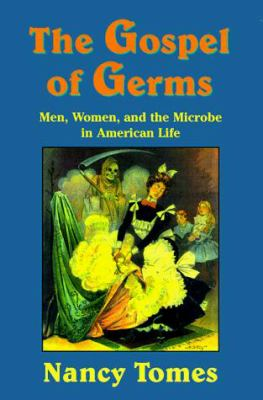 Cover image for The gospel of germs : men, women, and the microbe in American life