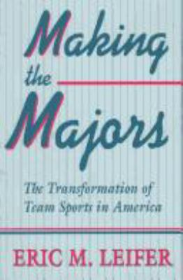 Cover image for Making the majors : the transformation of team sports in America
