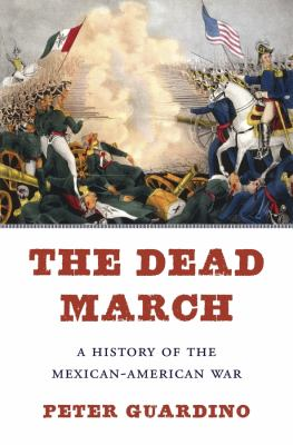Cover image for The dead march : a history of the Mexican-American War