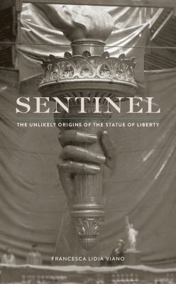 Cover image for Sentinel : the unlikely origins of the Statue of Liberty