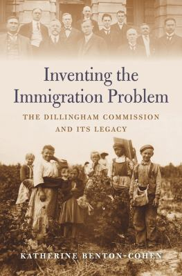 Cover image for Inventing the immigration problem : the Dillingham Commission and its legacy