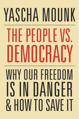 Cover image for The people vs. democracy : why our freedom is in danger and how to save it