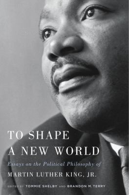 Cover image for To shape a new world : essays on the political philosophy of Martin Luther King, Jr.