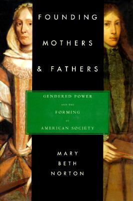Cover image for Founding mothers & fathers : gendered power and the forming of American society