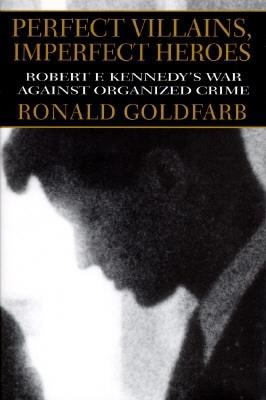 Cover image for Perfect villains, imperfect heroes : Robert F. Kennedy's war against organized crime