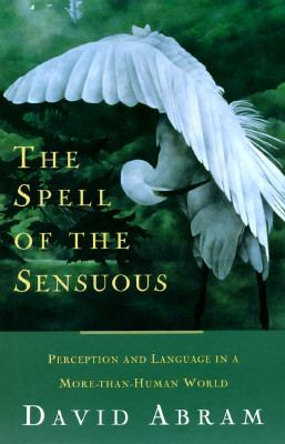 Cover image for The spell of the sensuous : perception and language in a more-than-human world