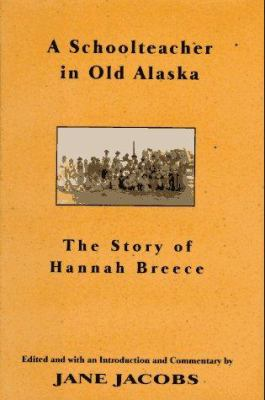Cover image for A schoolteacher in old Alaska : the story of Hannah Breece