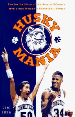 Cover image for Husky mania : the inside story of the rise of UConn's men's and women's basketball teams