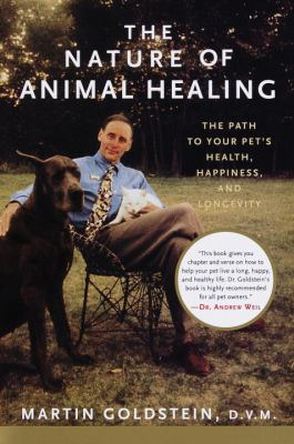 Cover image for The nature of animal healing : the path to your pet's health, happiness, and longevity