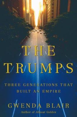 Cover image for The Trumps : three generations that built an empire