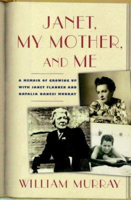 Cover image for Janet, my mother, and me : a memoir of growing up with Janet Flanner and Natalia Danesi Murray