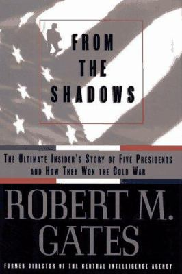 Cover image for From the shadows : the ultimate insider's story of five presidents and how they won the Cold War