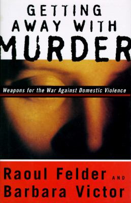 Cover image for Getting away with murder : weapons for the war against domestic violence
