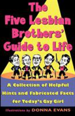 Cover image for The Five Lesbian Brothers' guide to life : a collection of helpful hints and fabricated facts for today's gay girl