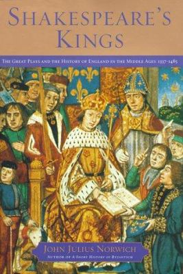 Cover image for Shakespeare's kings : the great plays and the history of England in the Middle Ages, 1337-1485