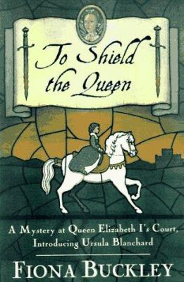 Cover image for To shield the Queen : a mystery at Queen Elizabeth I's court : introducing Ursula Blanchard