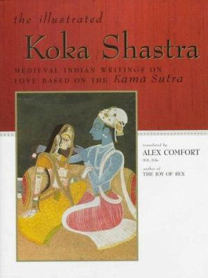Cover image for The illustrated Koka Shastra : medieval Indian writings on love based on the Kama Sutra